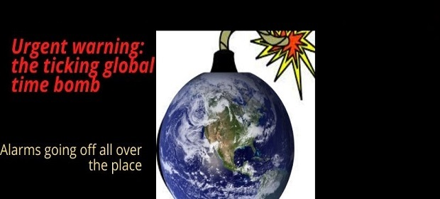Urgent warning: the ticking global time bomb- ALARMS GOING OFF ALL OVER THE PLACE